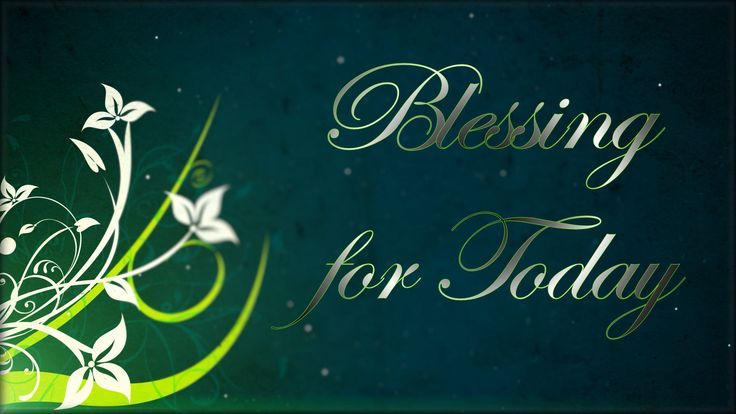 BLESSING TOPIC blessings, ceremonies, house blessing, positive thoughts, Blessing for Today